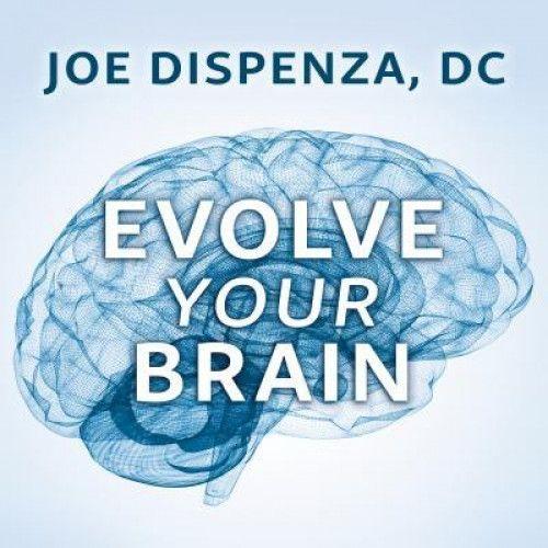 Joe Dispenza – Evolve your brain
