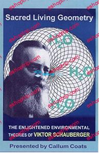 Sacred Living Geometry The Theories of Viktor Schauberger