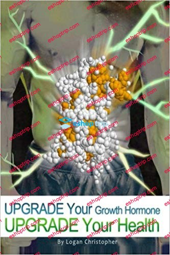 Logan Christopher Upgrade Your Growth Hormone Upgrade Your Health