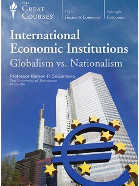 TTC Video International Economic Institutions Globalism vs. Nationalism UP