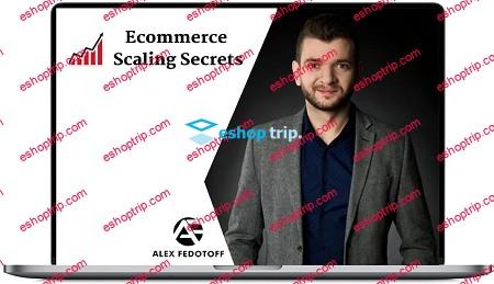 Alex Fedotoff Ecommerce Scaling Secrets 2019