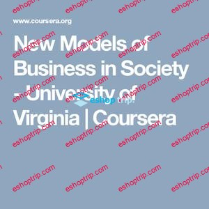 Coursera New Models of Business in Society by University Of Virginia