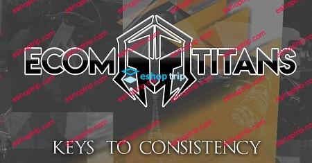 Ecom Titans Keys To Consistency