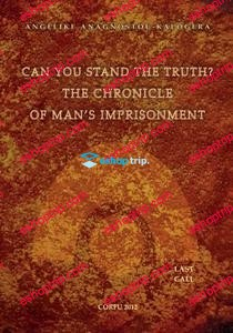 Can You Stand The Truth The Chronicle of Mans Imprisonment