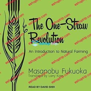 One Straw Revolution by Masanobu Fukuoka Documentary