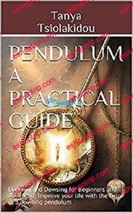 Pendulum a Practical Guide Divining and Dowsing for Beginners and Advanced