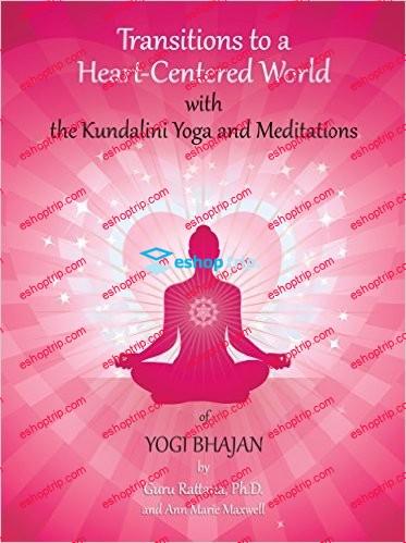 Transitions to a Heart Centered World with the Kundalini Yoga and Meditations of Yogi Bhajan