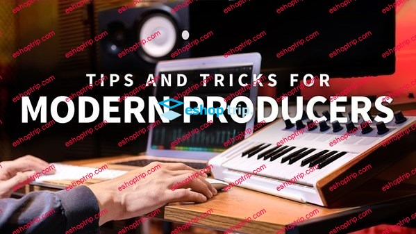 Tips and Tricks for Modern Producers 2020