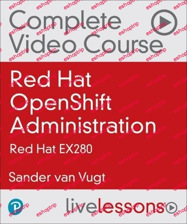 LiveLesson Red Hat OpenShift Administration Red Hat EX280