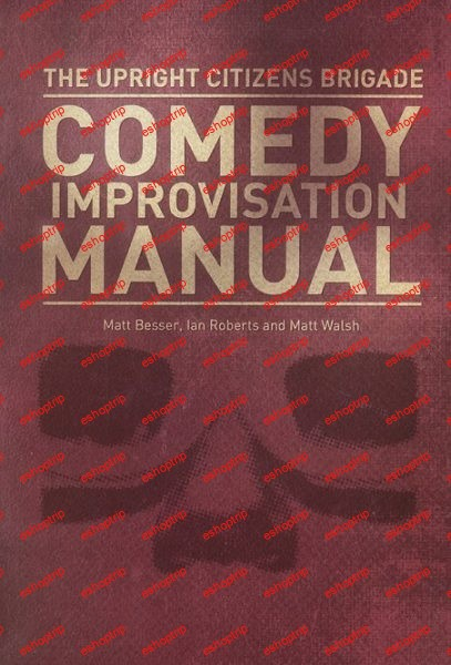 Matt Walsh Ian Roberts Upright Citizens Brigade Comedy Improvisation Manual