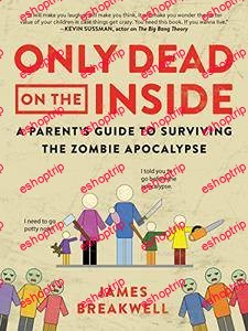Only Dead on the Inside A Parents Guide to Surviving the Zombie Apocalypse