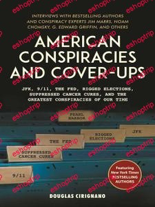 American Conspiracies and Cover Ups JFK 9 11 the Fed Rigged Elections Suppressed Cancer Cures and the Greatest