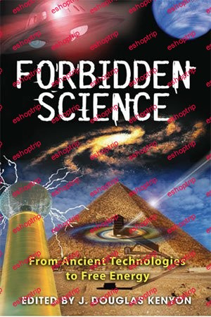 Forbidden Science From Ancient Technologies to Free Energy