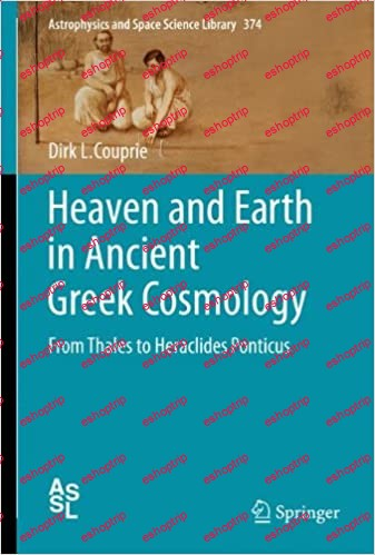 Heaven and Earth in Ancient Greek Cosmology From Thales to Heraclides Ponticus