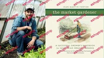 Living Web Farms The Market Gardener with Jean Martin Fortier Six Figure Farming 2016