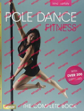 Pole Dance Fitness The Complete Book