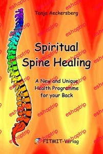 Spiritual Spine Healing A New and Unique Health Programme for your Back by Tanja Aeckersberg