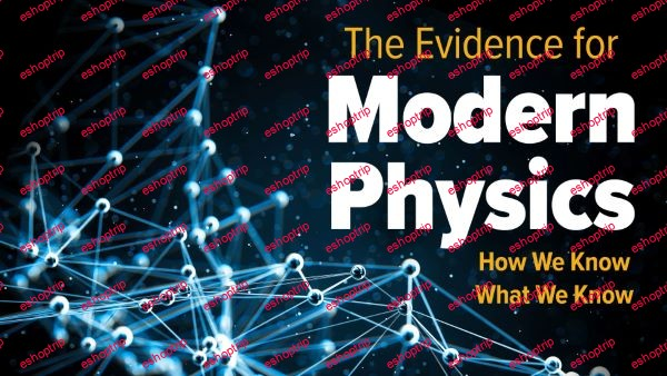 TTC Video The Evidence for Modern Physics How We Know What We Know