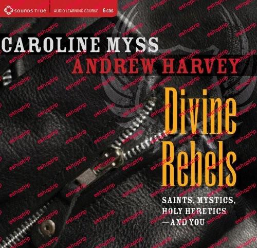 Caroline Myss Divine Rebels