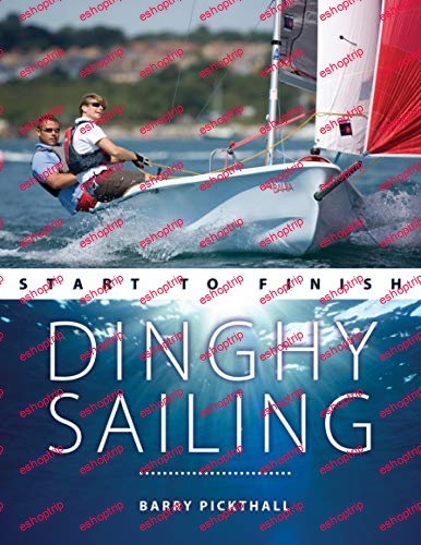 Dinghy Sailing Start to Finish From Beginner to Advanced The Perfect Guide to Improving Your Sailing Skills