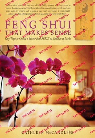 Feng Shui that Makes Sense Easy Ways to Create a Home that FEELS as Good as it Looks
