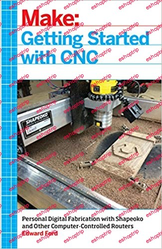 Getting Started with CNC Personal Digital Fabrication with Shapeoko and Other Computer Controlled Routers