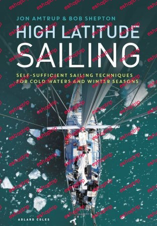 High Latitude Sailing Self sufficient sailing techniques for cold waters and winter seasons
