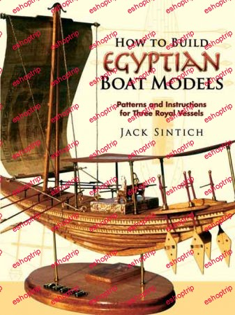 How to Build Egyptian Boat Models Patterns and Instructions for Three Royal Vessels