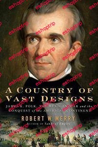 Robert W. Merry A Country of Vast Designs