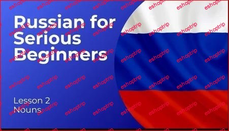 Russian for Serious Beginners Lesson 2 Nouns