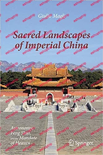 Sacred Landscapes of Imperial China Astronomy Feng Shui and the Mandate of Heaven