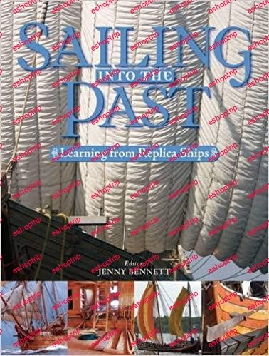 Sailing into the Past Replica Ships and Seamanship
