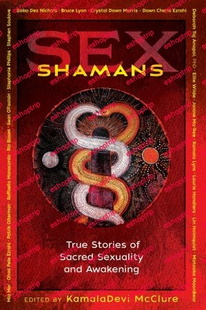 Sex Shamans True Stories of Sacred Sexuality and Awakening
