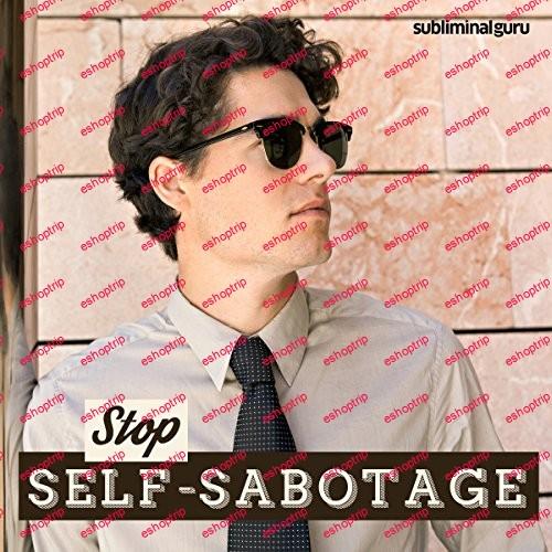 Subliminal Guru Stop Self sabotage