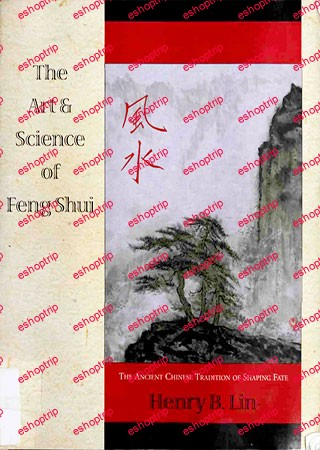 The Art Science of Feng Shui The Ancient Chinese Tradition of Shaping Fate
