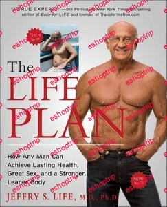 The Life Plan How Any Man Can Achieve Lasting Health Great Sex and a Stronger Leaner Body