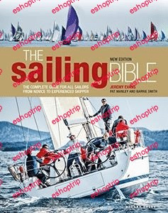 The Sailing Bible The Complete Guide for All Sailors from Novice to Experienced Skipper 2nd Edition