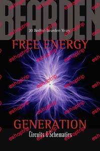 Tom Bearden Free Energy Generation–Circuits and Schematics 20 Bedini Bearden Years